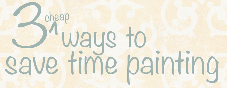 Three ways to save time painting